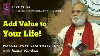 Add Value to Your Life! – Patanjali's Yoga Sutra 4: 21-22 | Anand Krishna