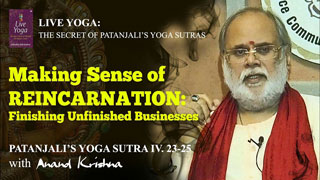Making Sense of Reincarnation: Finishing Unfinished Businesses-Yoga Sutra 4.23-25 | Anand Krishna