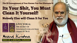 ANAND KRISHNA | Eliminate the Ill Consequences of Your Karma – Patanjali's Yoga Sutra 4: 30-32