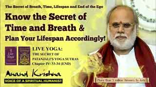 ANAND KRISHNA | The Secret of Breath, Time, Lifespan & End of The Ego – Yoga Sutra 4: 33-34 (END)